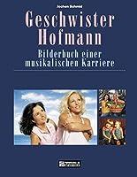 Geschwister Hofmann. Bilderbuch einer musikalischen Karriere