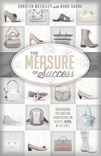 Measure of Success, The: Uncovering the Biblical Perspective on Women, Work, and the Home