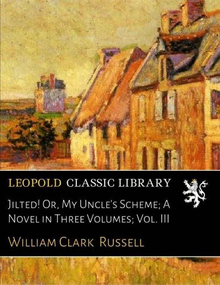 貧困協定大宇宙Jilted! Or, My Uncle's Scheme; A Novel in Three Volumes; Vol. III