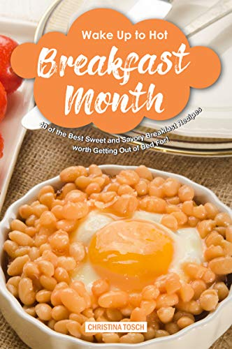 Wake-Up to Hot Breakfast Month: 40 of the Best Sweet and Savory Breakfast Recipes - worth Getting Out of Bed For! by [Christina Tosch]