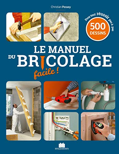 Le manuel du bricolage facile ! : 500 gestes de...