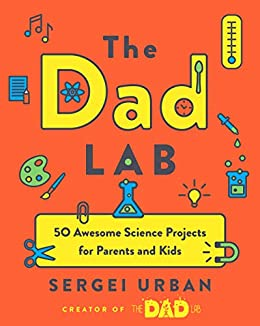 TheDadLab: 50 Awesome Science Projects for Parents and Kids by [Sergei Urban]