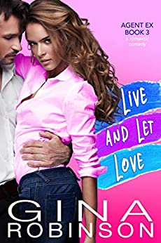 Live and Let Love: An Agent Ex Series Novel (The Agent Ex Series Book 3) by [Gina Robinson]