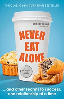 Never Eat Alone: And Other Secrets to Success, One Relationship at a Time (Portfolio Non Fiction) by [Keith Ferrazzi, Tahl Raz]