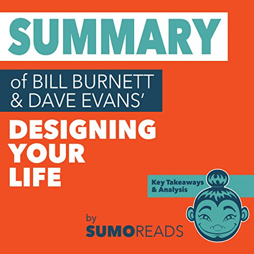 Summary of Bill Burnett & Dave Evans' Designing Your Life: Key Takeaways & Analysis cover art