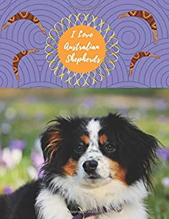 I Love Australian Shepherds: Journal Notebook 150 Ruled Line Pages (Love All Dogs Journal)