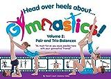 Head Over Heels about Gymnastics! Volume 2: Pair and Trio Balances - Gemma Coles