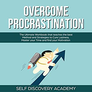 Overcome Procrastination: The Ultimate Workbook That Teaches the Best Method and Strategies to Cure Laziness, Master Your Time and Find Your Motivation cover art