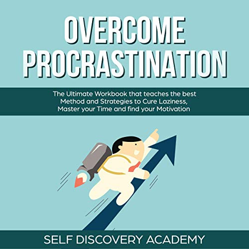 Overcome Procrastination: The Ultimate Workbook That Teaches the Best Method and Strategies to Cure Laziness, Master Your Time and Find Your Motivation     Self Discovery, Book 11              By:                                                                                                                                 Self Discovery Academy                               Narrated by:                                                                                                                                 Clay Willison                      Length: 3 hrs     55 ratings     Overall 4.9