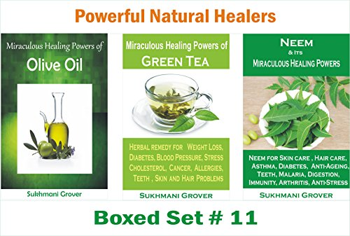 Olive Oil, Green Tea and Neem: Amazing Health Benefits of Neem, Green Tea and Olive Oil: Boxed Set of 3 Best Seller Books on Uses and Healing Powers of ... Healers - 3 Books Boxed Sets Book 11)