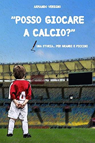 'Posso giocare a calcio?': Una storia... per grandi e piccini