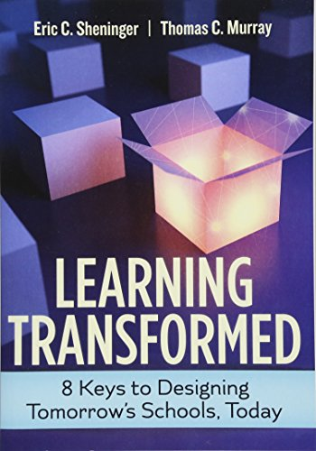 Learning Transformed: 8 Keys to Designing Tomorrow's Schools, Today