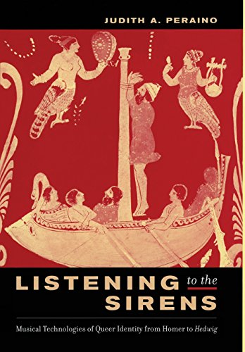 Listening to the Sirens: Musical Technologies of Queer Identity from Homer to Hedwig