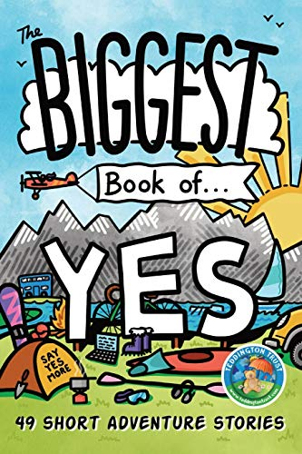The Biggest Book of Yes: 49 Short Adventure Stories (The Big Book of Yes)