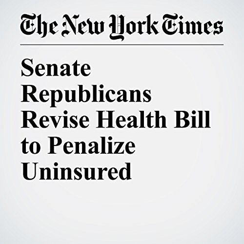 Senate Republicans Revise Health Bill to Penalize Uninsured copertina