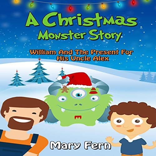 A Christmas Monster Story: William and the Present for His Uncle Alex audiobook cover art