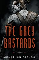 The Grey Bastards: A Novel (The Lot Lands)