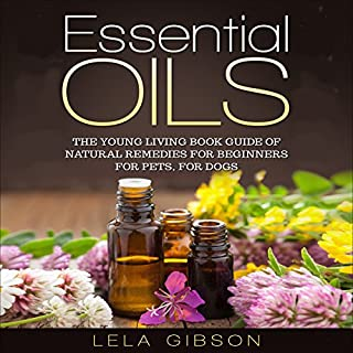 Essential Oils: The Young Living Book Guide of Natural Remedies for Beginners for Pets, for Dogs audiobook cover art