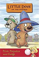 Little Dogs on the Prairie: Pride, Prejudice and Fudge