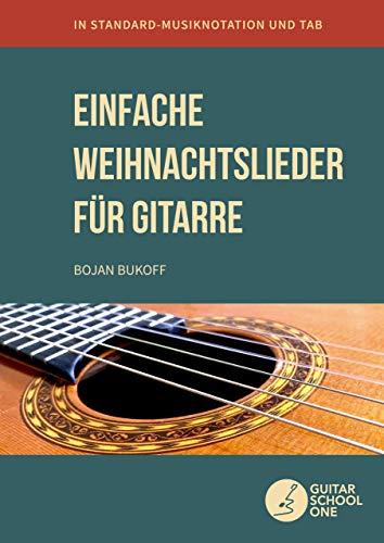 Einfache Weihnachtslieder für Gitarre: 35 beliebte Weihnachtsmelodien in Standard-Musiknotation, TAB und Akkorden
