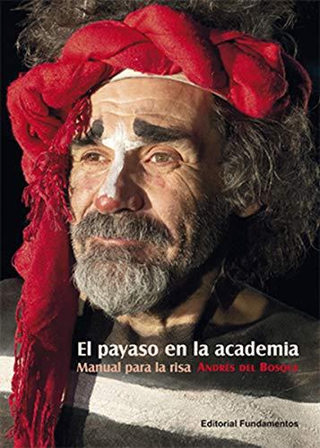 El payaso en la academia: Manual para la risa: 231 (Arte / Teoría teatral)