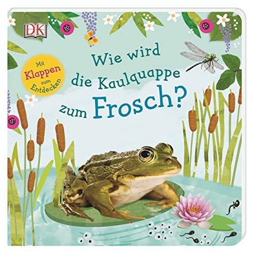 Wie wird die Kaulquappe zum Frosch?: Mit Klappen zum Entdecken. Erstes Sachbilderbuch ab 3 Jahren