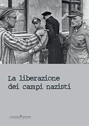 La liberazione dei campi nazisti. Catalogo della mostra (Roma, 28 gennaio-15 marzo 2015). Ediz. illustrata (Le ragioni dell'uomo)