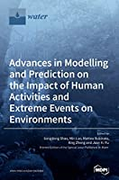 Advances in Modelling and Prediction on the Impact of Human Activities and Extreme Events on Environments