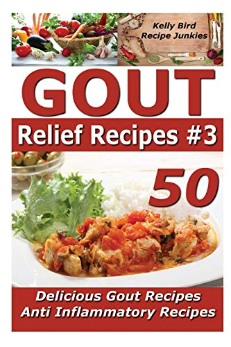 Gout Relief Recipes 3 – 50 Delicious Gout Recipes – Anti Inflammatory Recipes (Volume 3)