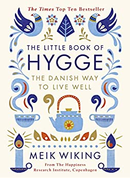 The Little Book of Hygge: The Danish Way to Live Well (Penguin Life) by [Meik Wiking]