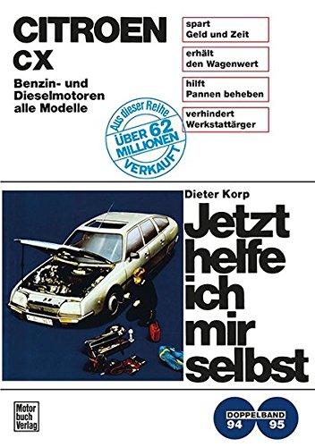 Citroën CX: Benzin- und Dieselmotoren alle Modelle / Reprint der 2. Auflage 1984 (Jetzt helfe ich mir selbst)