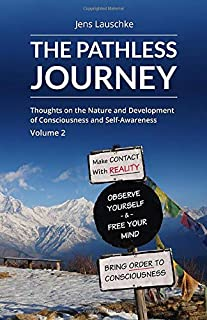 The Pathless Journey: Thoughts on the Nature and Development of Consciousness and Self-Awareness