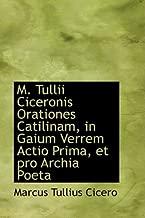 M. Tullii Ciceronis Orationes Catilinam, in Gaium Verrem Actio Prima, et pro Archia Poeta