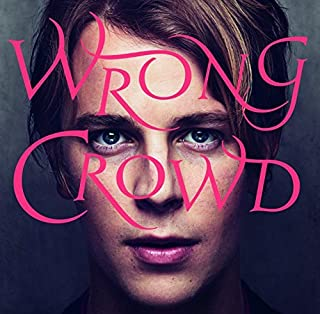 Wrong Crowd: Deluxe Edition by Tom Odell (2016-07-29)