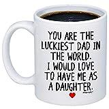 Regalos divertidos para papá: eres el papá más afortunado del mundo.Me encantaría tenerme como hija Taza de café: linda idea de regalo Taza de novedad para el día del padre, cumpleaños, Navidad, hombr