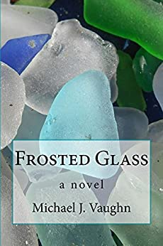 Frosted Glass by [Michael J. Vaughn, John P. Rutledge]