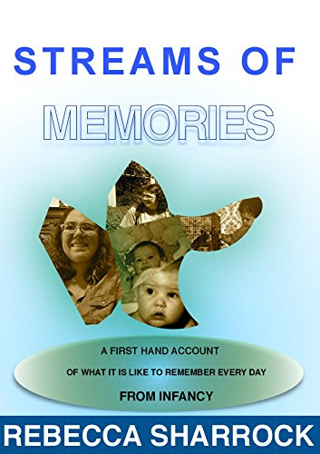 Streams of Memories: A firsthand account of what it is like to remember every day from infancy (English Edition)