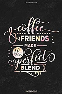 Coffee and friends make the perfect blend  Notebook: Coffee Notebook, coffee Journal gift, coffee lovers notebook gift: Li...