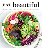 Eat Beautiful: Recipes to Fill Your Day with Fresh, Natural and Healthy Food