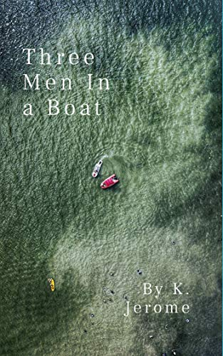 Three Men In a Boat: (To Say Nothing of the Dog) Kindle Edition