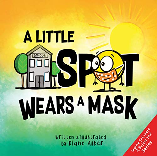 A Little SPOT Wears A Mask by [Diane Alber]