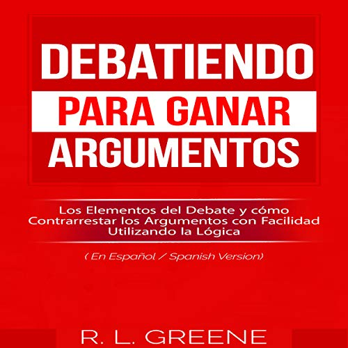 Debatiendo para Ganar Argumentos [Debating to Win Arguments] audiobook cover art