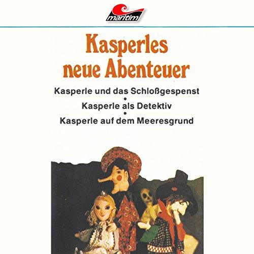 Kasperle und das Schloßgespenst / Kasperle als Detektiv / Kasperle auf dem Meeresgrund audiobook cover art
