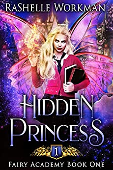 Hidden Princess: From the Blood and Snow World: A Sleeping Beauty Reimagining (Fairy Academy Book 1) by [RaShelle Workman]