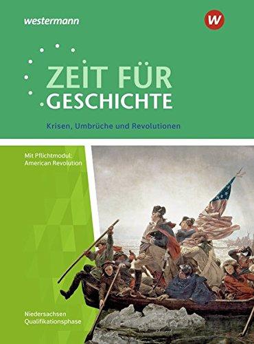 Zeit für Geschichte - Ausgabe für die Qualifikationsphase in Niedersachsen: Themenband ab dem Zentralabitur 2020: Krisen, Umbrüche und Revolutionen