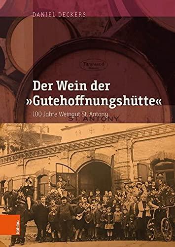 """Der Wein der """"Gutehoffnungshütte"""": 100 Jahre Weingut St. Antony (Schriften zur rheinisch-westfälischen Wirtschaftsgeschichte)"""