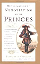On the Manner of Negotiating with Princes: Classic Principles of Diplomacy and the Art of Negotiation (English Edition)