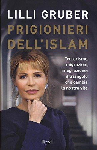 Prigionieri dell\'Islam. Terrorismo, migrazioni, integrazione: il triangolo che cambia la nostra vita