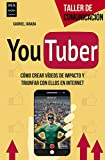 Youtber: Como Crear Videos de Impacto y Triunfar Con Ellos En Internet (Taller De Comunicación)