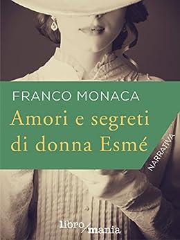 Amori e segreti di donna Esmé di [Franco Monaca]